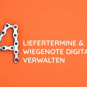 Liefertermine und Wiegenote digital verwalten